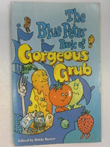 9780563178446: The Blue Peter Book Of Gorgeous Grub