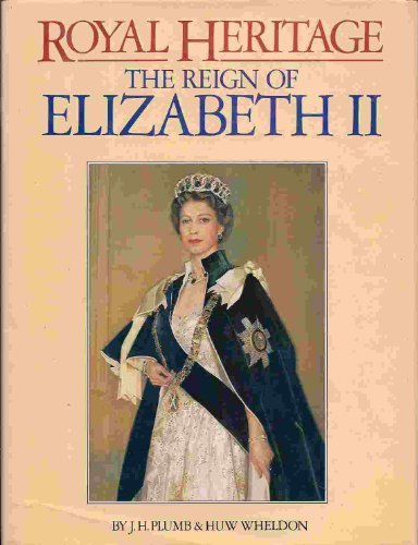 Royal Heritage : The Reign of Elizabeth: Plumb, J.H. and