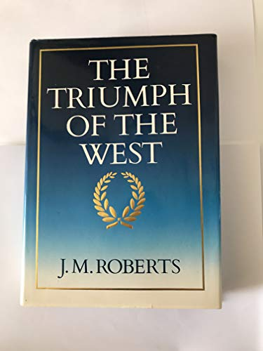 The Triumph of the West: Roberts, J. M. - FIRST EDITION