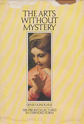 Arts without Mystery (Reith lectures): Donoghue, Denis