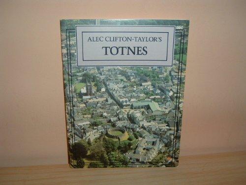 Alec Clifton-Taylor's Totnes (9780563202905) by Clifton-Taylor, Alec