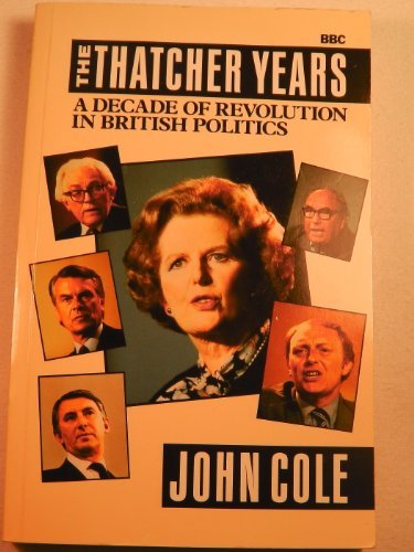 The Thatcher Years: A Decade of Revolution in British Politics