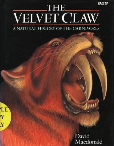 The Velvet Claw: A Natural History of the Carnivores: MacDonald, David