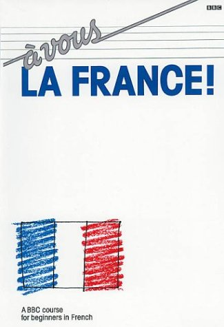 9780563210115: A Vous La France!: A BBC Course for Beginners in French