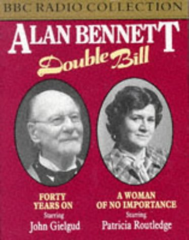 9780563225584: Alan Bennett Double Bill: Starring Sir John Gielgud and Patricia Routledge: Forty Years On/A Woman of No Importance (BBC Radio Collection)