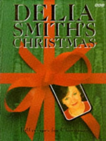Delia Smith's Christmas. 130 Recipes for Christmas.