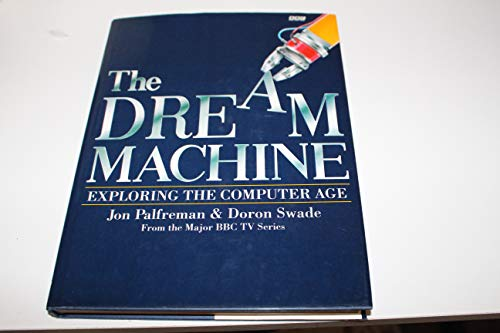 The Dream Machine. Exploring the Computer Age.: Jon Palfreman & Doron Swade
