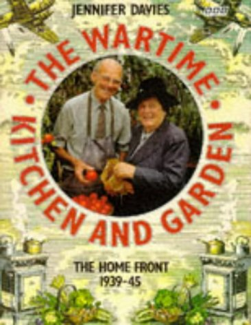 THE WARTIME KITCHEN AND GARDEN the Home Front 1939 - 45: Davies, Jennifer