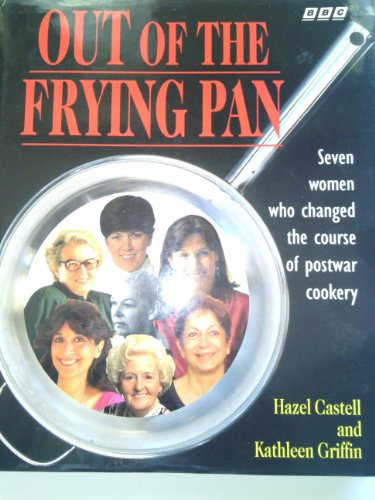 OUT OF THE FRYING PAN Seven Women Who Changed the Course of Postwar Cookery