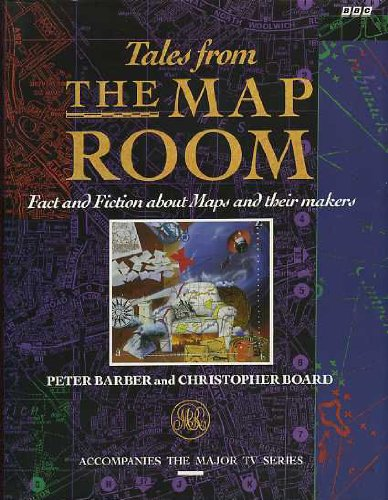 Tales From The MAP ROOM, Fact and Fiction about Maps and Their Makers,