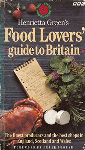 9780563367925: Henrietta Green's Food Lover's Guide to Britain: The Finest Producers and the Best Shops in England, Scotland and Wales