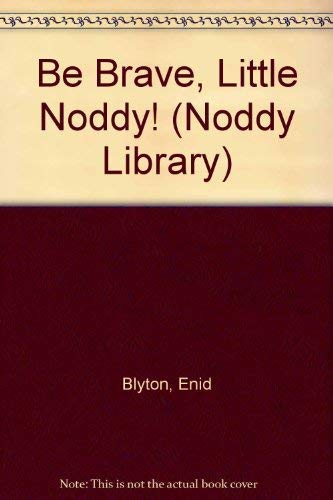 9780563368250: Be Brave, Little Noddy! (Noddy Library)