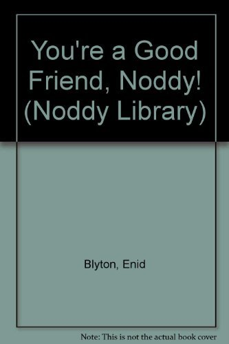 9780563368311: You're a Good Friend, Noddy! (Noddy Library)