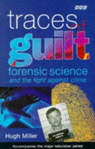 Traces of Guilt: Forensic Science Under the: Miller, Hugh