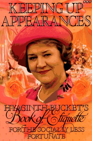 9780563369752: Keeping Up Appearances: Hyacinth Bucket's Book of Etiquette for the Socially Less Fortunate