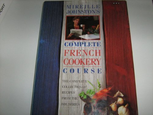 9780563370147: Mireille Johnston's Complete French Cookery Course