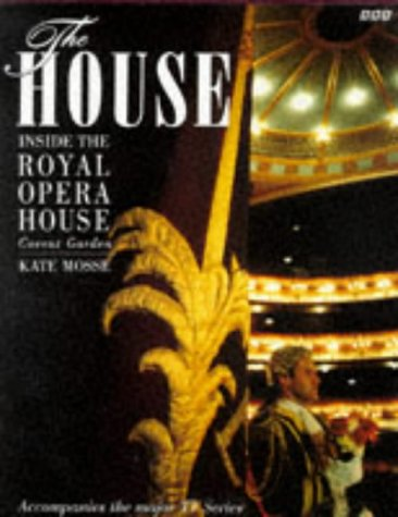 The House. Inside the Royal Opera House: MOSSE, Kate Signed