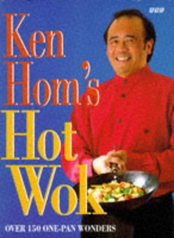 Ken Hom's Hot Wok. Over 150 Hot Pan Wonders.