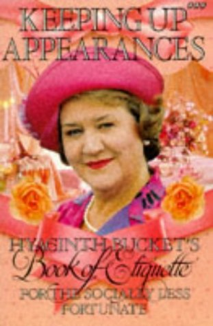 9780563371076: Keeping Up Appearances : Hyacinth Bucket's Book of Etiquette for the Socially Less Fortunate