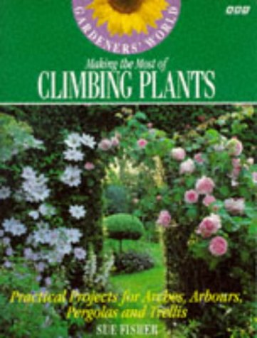 9780563371892: Gardeners' World Making the Most of Climbing Plants: Practical Projects for Arches, Arbors, Pergolas and Trellis