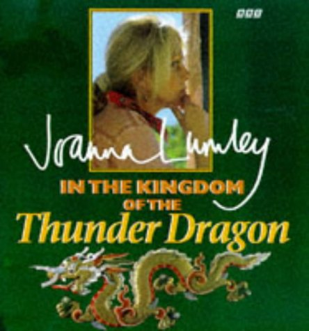 In the Kingdom of the Thunder Dragon: Lumley, Joanna