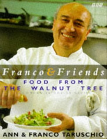 Franco and Friends: Recipes from the Walnut Tree Inn: Ann Taruschio, Franco Taruschio