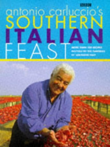 Antonio Carluccio's Southern Italian Feast: More Than 100 Recipes Inspired by the Flavour of Southern Italy (9780563383932) by Antonio Carluccio