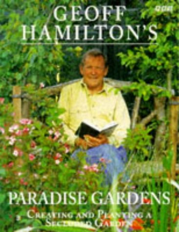 9780563384144: Geoff Hamilton's Paradise Gardens: Creating and Planting a Secluded Garden