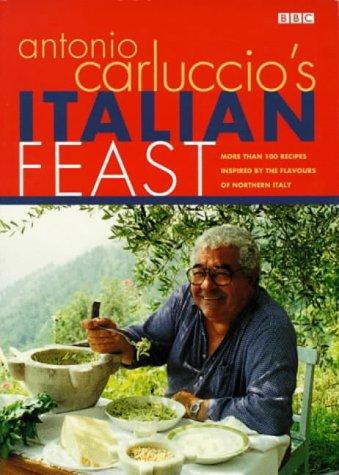 ANTONIO CARLUCCIO\'S ITALIAN FEAST: OVER 100 RECIPES INSPIRED BY THE FLAVOURS OF NORTHERN ITALY (0563384565) by ANTONIO CARLUCCIO