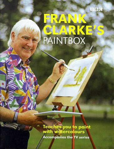 Frank Clarke's Paintbox: Teaches Anyone to Paint with Watercolours (9780563384663) by Clarke, Frank