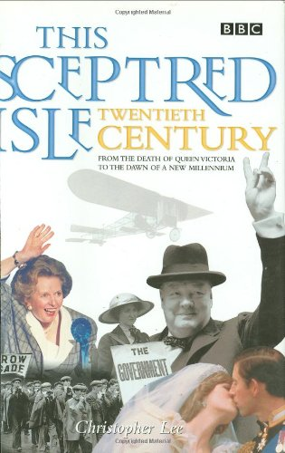 9780563384724: This Sceptred Isle: Twentieth Century: From the Death of Queen Victoria to the Dawn of a New Millennium