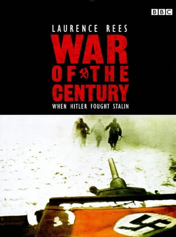 War of the Century: When Hitler Fought: Rees, Lawrence
