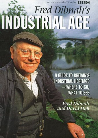 Fred Dibnah's Industrial Age: A Guide to Britain's Industrial Heritage - Where to Go, What to See (0563384824) by Fred Dibnah; David Hall