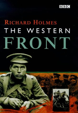 The Western Front (SCARCE HARDBACK LATER PRINTING SIGNED BY THE AUTHOR, RICHARD HOLMES)