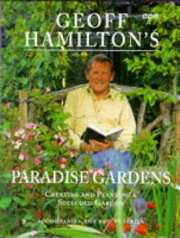9780563387329: Geoff Hamilton's Paradise Gardens: Creating and Planting a Secluded Garden