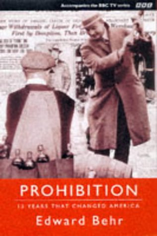 Prohibition: The 13 Years That Changed America: Behr, Edward