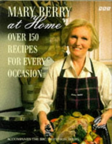Mary Berry at Home: Over 150 Recipes: Mary Berry