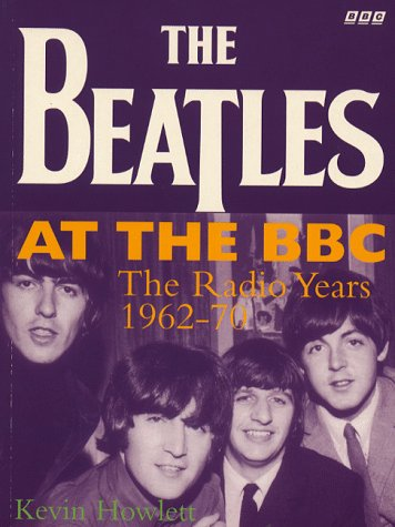 Beatles at the BBC, The:The Radio Years 1962-1970: Howlett, Kevin