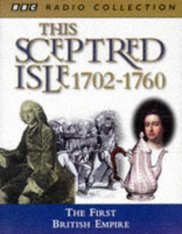 This Sceptred Isle: The First British Empire 1702-1760 v. 6 (BBC Radio Collection) (0563389109) by Christopher Lee