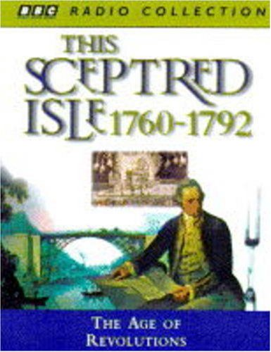 This Sceptred Isle: The Age of Revolutions 1760-1792 v. 7 (BBC Radio Collection) (0563389451) by Lee, Christopher