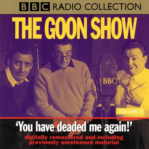 The Goon Show: You Have Deaded Me Again! (Radio Collection, Vol. 8) (9780563389569) by Spike Milligan; Larry Stephens; Eric Sykes; Spike MilliganLarry Stephens