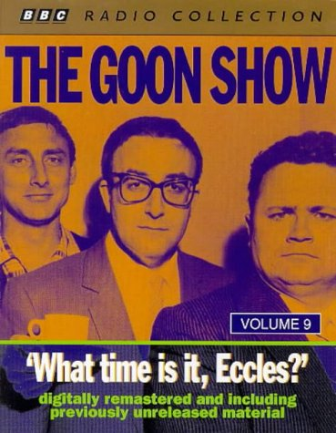 The Goon Show Classics: What Time is it, Eccles? (Previously Volume 9) (BBC Radio Collection): ...