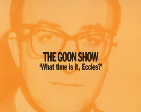 9780563389729: The Goon Show Classics: What Time is it, Eccles? (Previously Volume 9) (BBC Radio Collection)