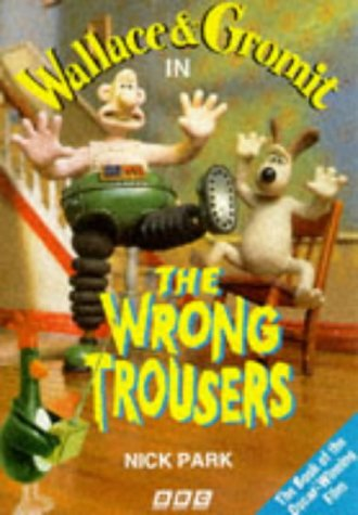 9780563403852: Wallace and Gromit: The Wrong Trousers (Wallace & Gromit)