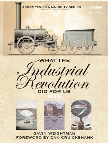 9780563487944: What The Industrial Revolution Did For Us