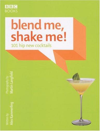 9780563487951: Blend Me, Shake Me!: 101 Hip New Cocktails