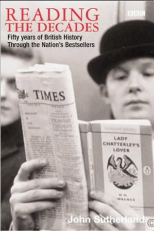 Reading the Decades: Fifty Years of British History Through the Nation's Bestsellers (0563488107) by Sutherland, John