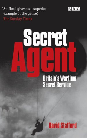 Secret Agent: The True Story of the Special Operations Executive (0563488115) by David Stafford