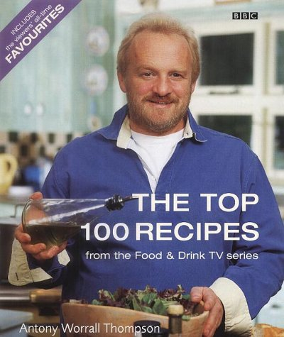 The Top 100 Recipes from the Food: Antony Worrall Thompson,