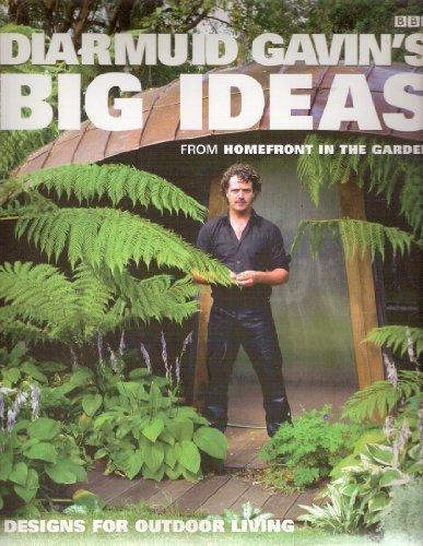 "Diarmuid Gavin's Big Ideas: From ""Homefront In The Garden"": Gavin, Diarmuid"